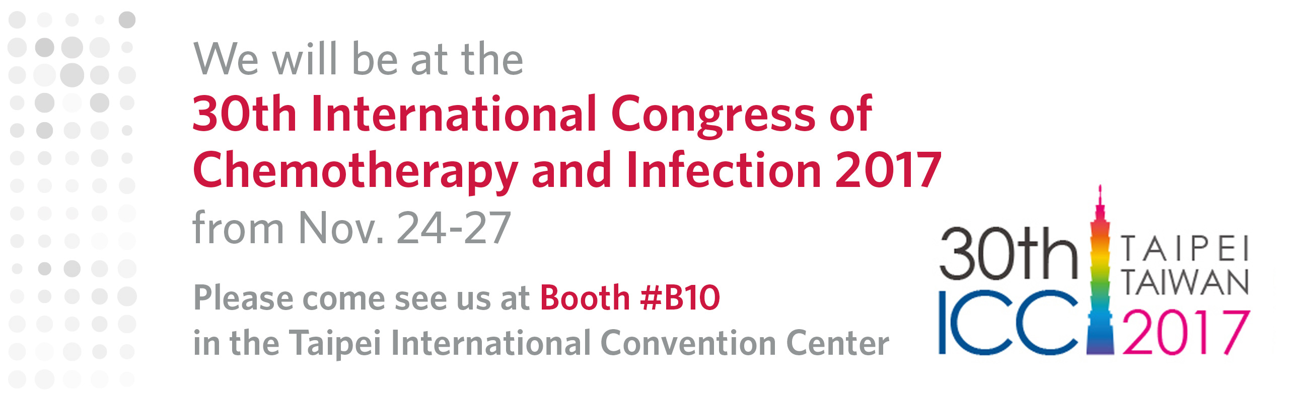 We will be at the 30th International Congress of Chemotherapy and Infection 2017 from Nov. 24-27. Come see us at Booth #B10!